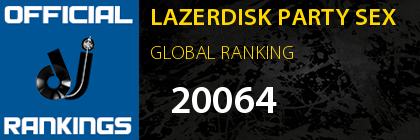LAZERDISK PARTY SEX GLOBAL RANKING